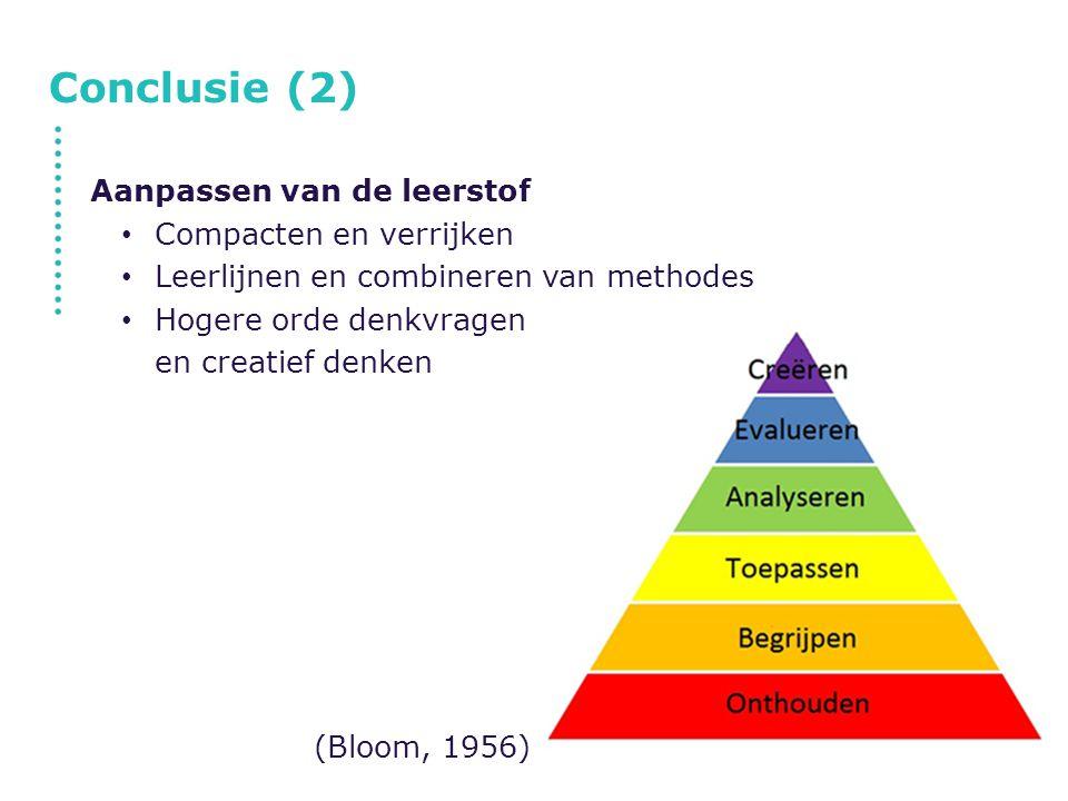 Conclusie (2) Aanpassen van de leerstof Compacten en verrijken Leerlijnen en combineren van methodes Hogere orde denkvragen en creatief denken (Bloom,
