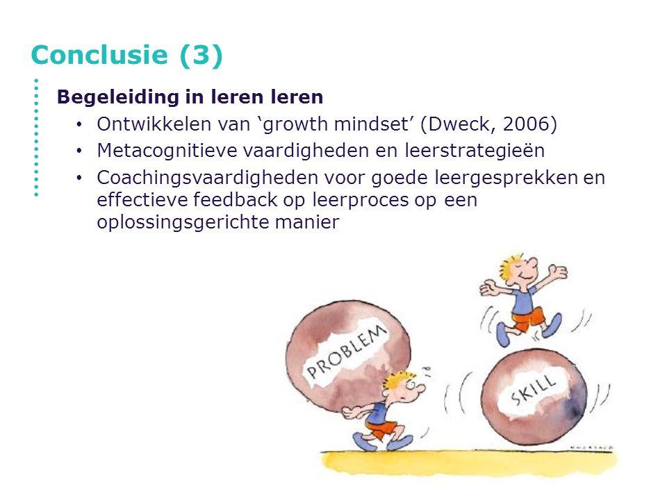Conclusie (3) Begeleiding in leren leren Ontwikkelen van 'growth mindset' (Dweck, 2006) Metacognitieve vaardigheden en leerstrategieën Coachingsvaardi