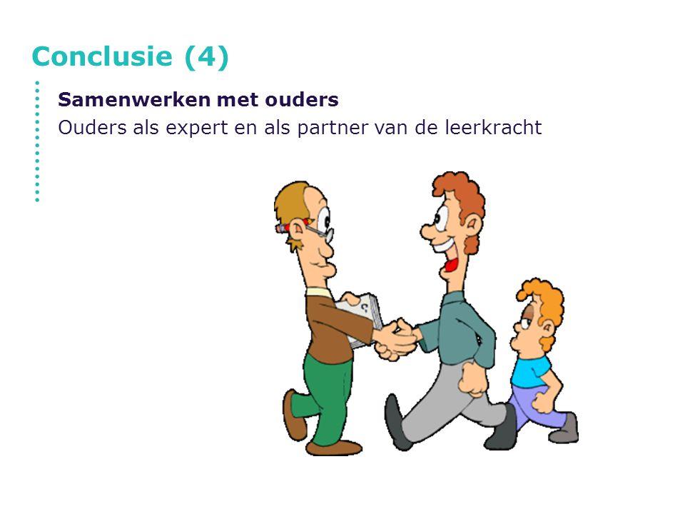 Conclusie (4) Samenwerken met ouders Ouders als expert en als partner van de leerkracht