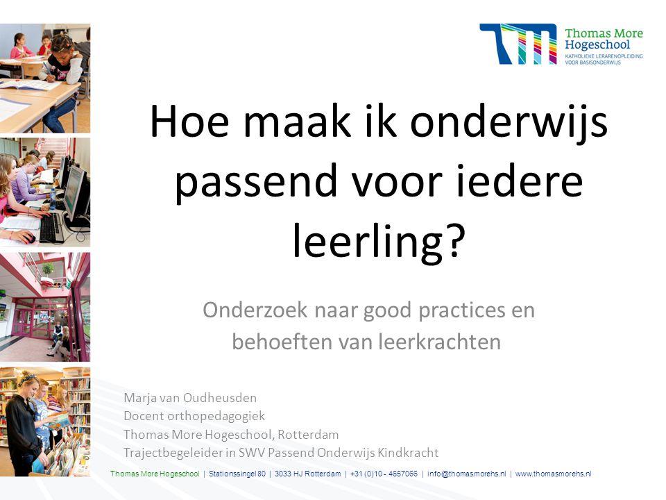 Hoe maak ik onderwijs passend voor iedere leerling? Onderzoek naar good practices en behoeften van leerkrachten Marja van Oudheusden Docent orthopedag