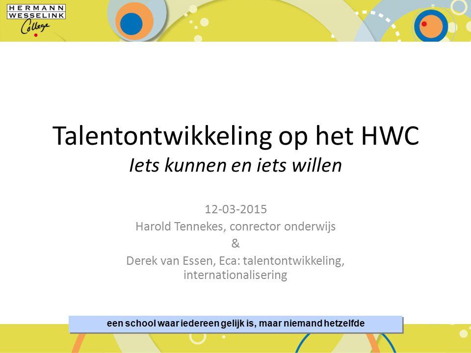 een school waar iedereen gelijk is, maar niemand hetzelfde 12-03-2015 Harold Tennekes, conrector onderwijs & Derek van Essen, Eca: talentontwikkeling,