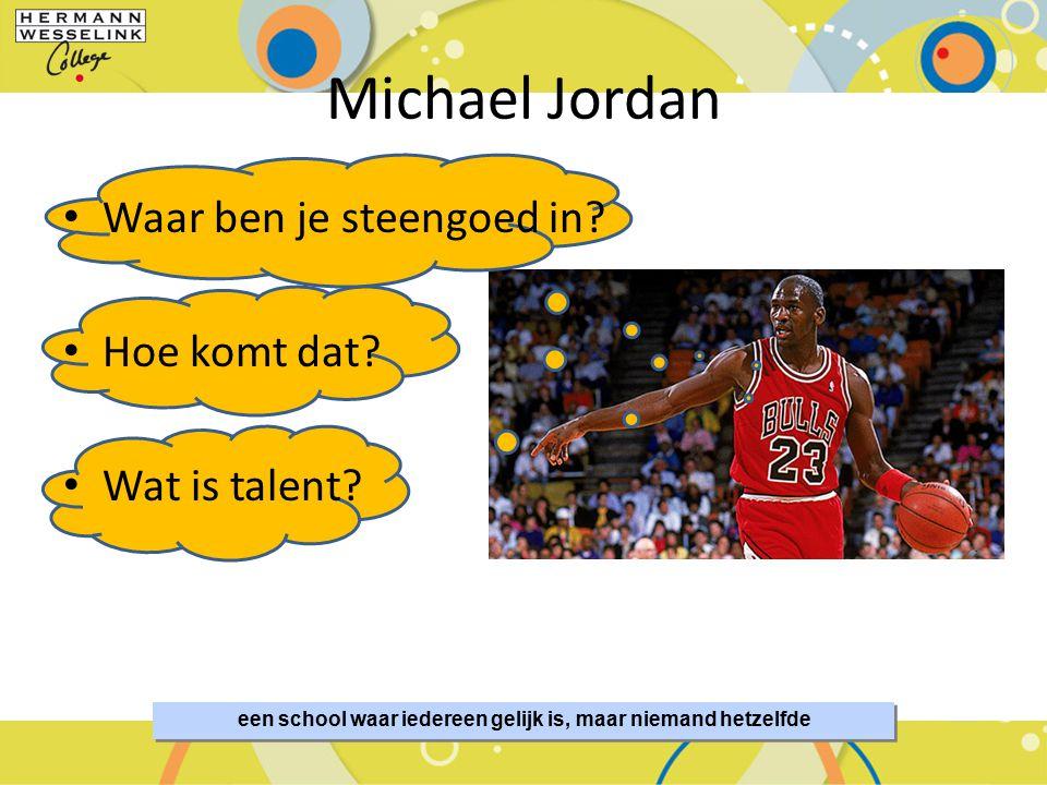 Michael Jordan Waar ben je steengoed in? Hoe komt dat? Wat is talent? SportMindset – De Basis van Talentontwikkeling 2 een school waar iedereen gelijk