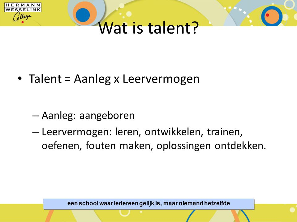 Wat is talent? SportMindset – De Basis van Talentontwikkeling 4 een school waar iedereen gelijk is, maar niemand hetzelfde Talent = Aanleg x Leervermo