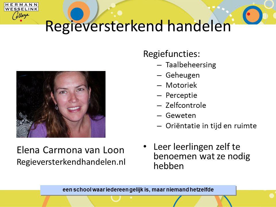 Regieversterkend handelen Elena Carmona van Loon Regieversterkendhandelen.nl Regiefuncties: – Taalbeheersing – Geheugen – Motoriek – Perceptie – Zelfc