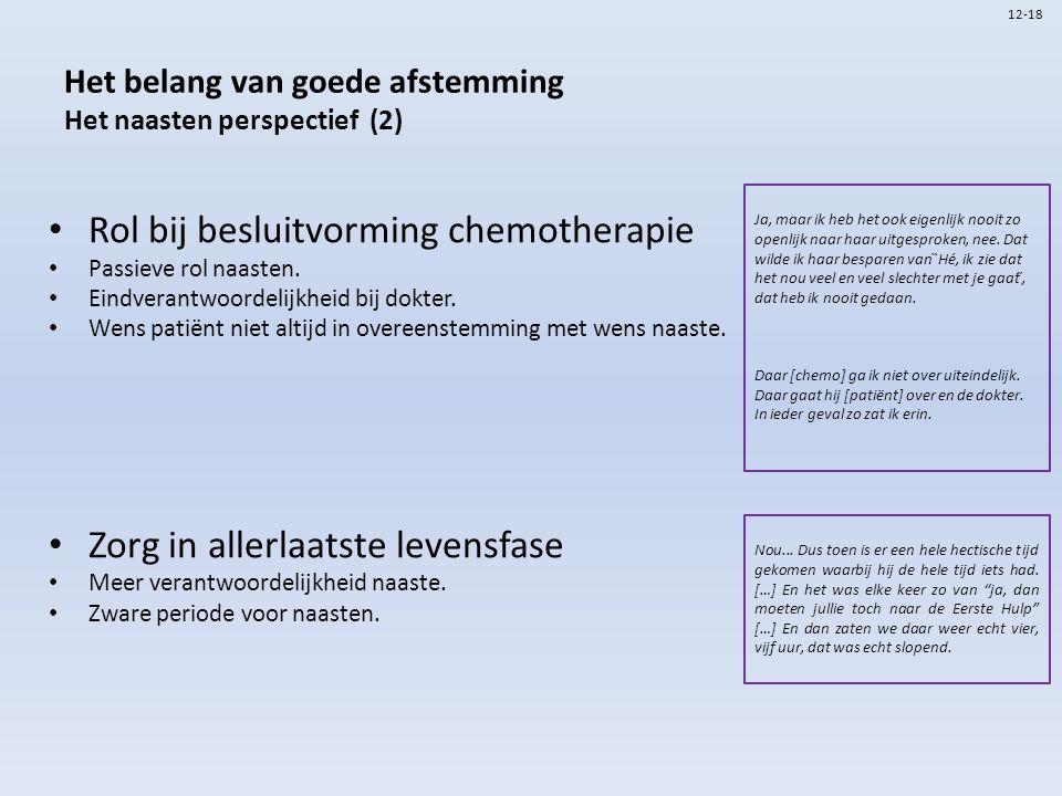 Het belang van goede afstemming Het naasten perspectief (2) Rol bij besluitvorming chemotherapie Passieve rol naasten. Eindverantwoordelijkheid bij do