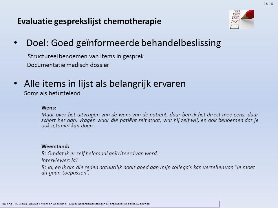 Evaluatie gesprekslijst chemotherapie Doel: Goed geïnformeerde behandelbeslissing Structureel benoemen van items in gesprek Documentatie medisch dossi
