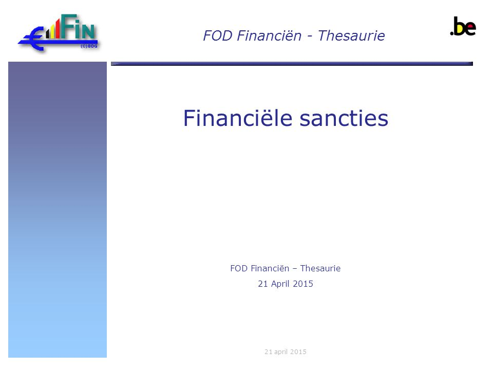 Implema ntation of UN Resolutio n 1373 Financiële sancties FOD Financiën – Thesaurie 21 April 2015 21 april 2015 FOD Financiën - Thesaurie