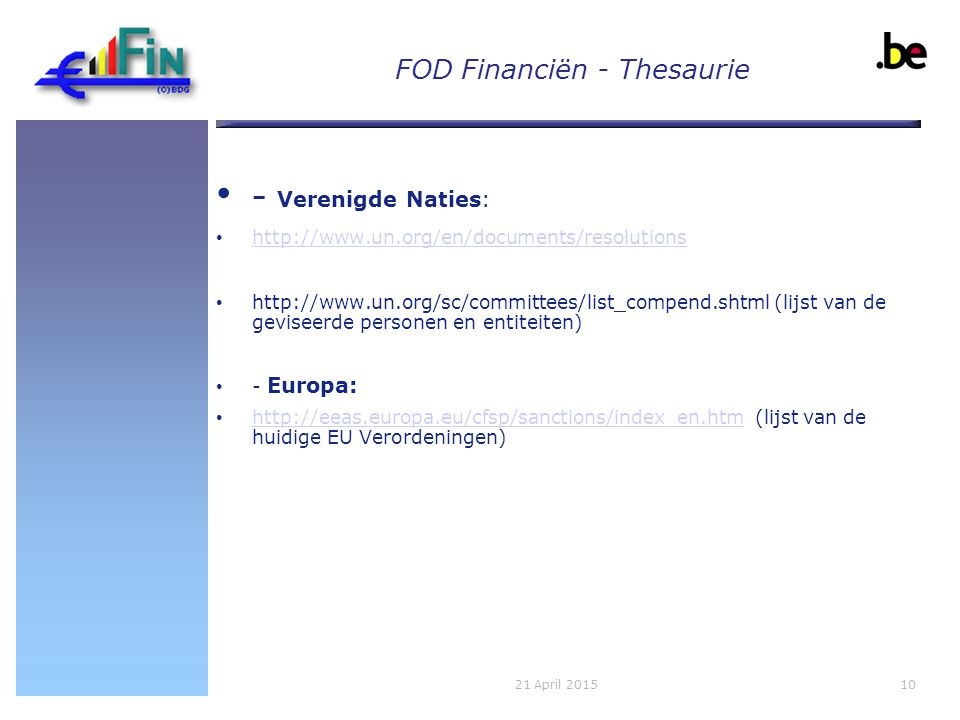FOD Financiën - Thesaurie 1021 April 2015 - Verenigde Naties: http://www.un.org/en/documents/resolutions http://www.un.org/sc/committees/list_compend.