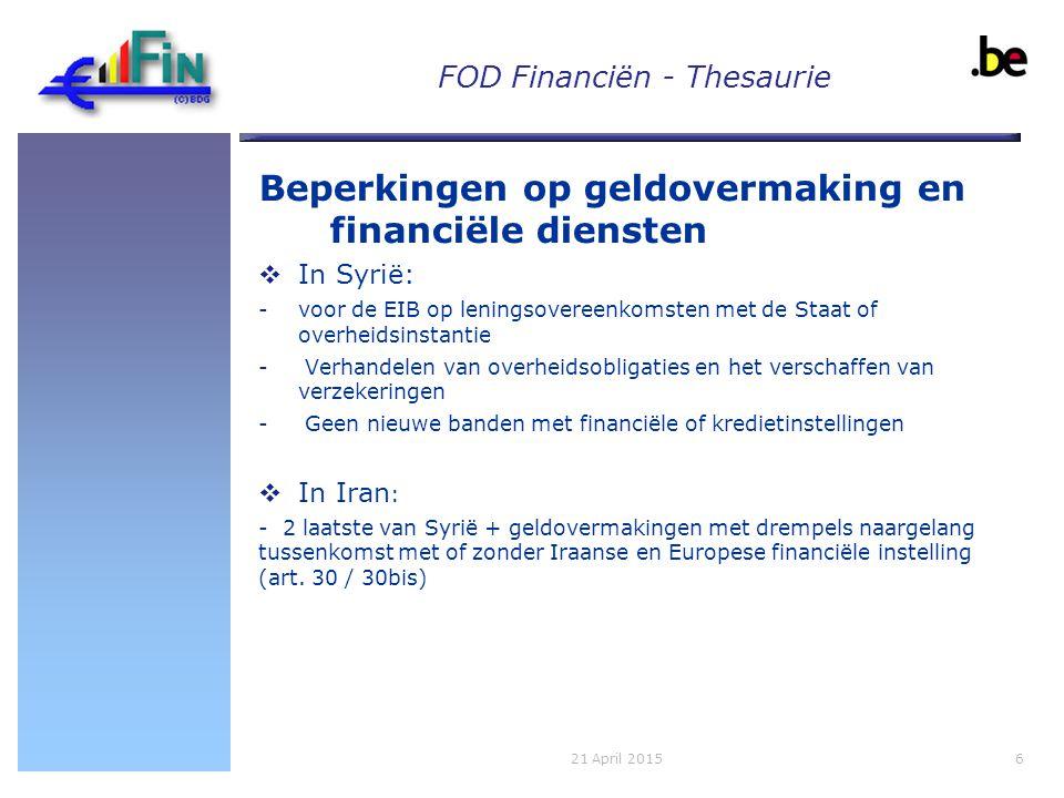 FOD Financiën - Thesaurie Beperkingen op geldovermaking en financiële diensten  In Syrië: -voor de EIB op leningsovereenkomsten met de Staat of overheidsinstantie - Verhandelen van overheidsobligaties en het verschaffen van verzekeringen - Geen nieuwe banden met financiële of kredietinstellingen  In Iran : - 2 laatste van Syrië + geldovermakingen met drempels naargelang tussenkomst met of zonder Iraanse en Europese financiële instelling (art.