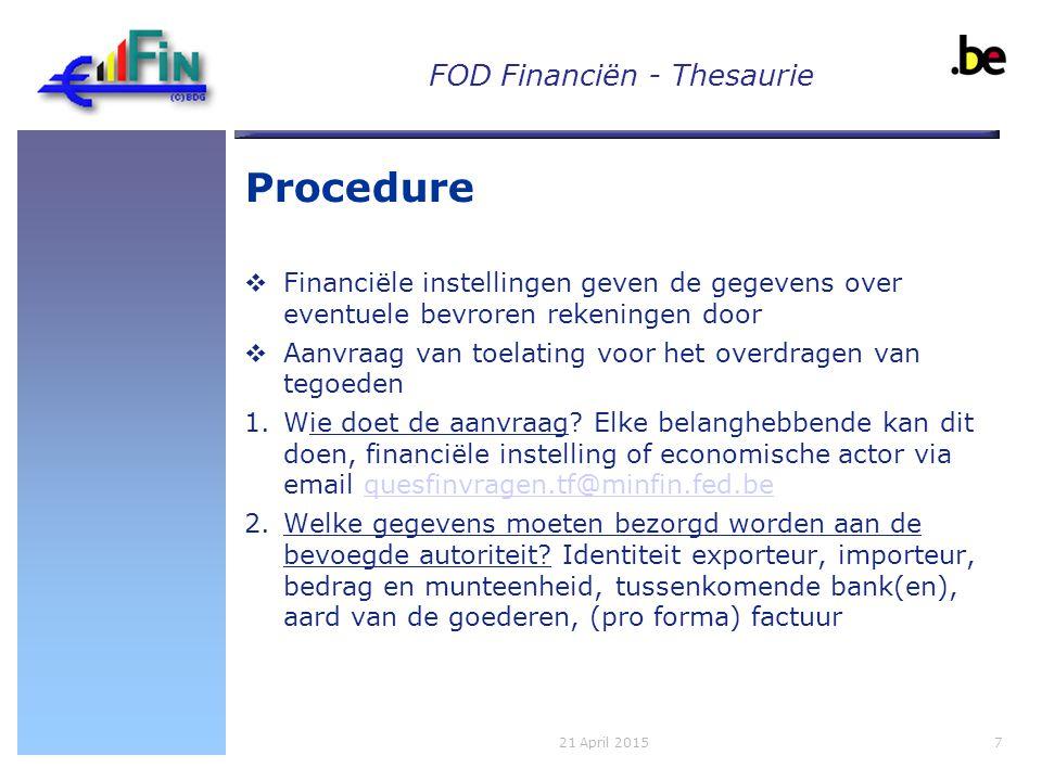 FOD Financiën - Thesaurie Procedure  Financiële instellingen geven de gegevens over eventuele bevroren rekeningen door  Aanvraag van toelating voor het overdragen van tegoeden 1.Wie doet de aanvraag.