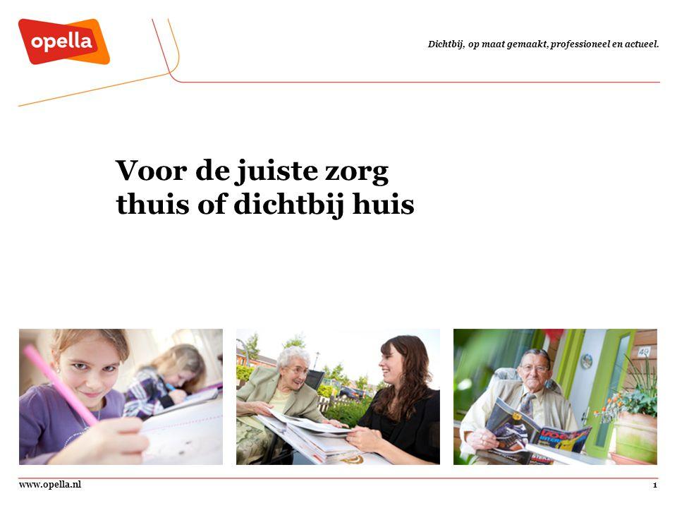 www.opella.nl1 Dichtbij, op maat gemaakt, professioneel en actueel. Voor de juiste zorg thuis of dichtbij huis