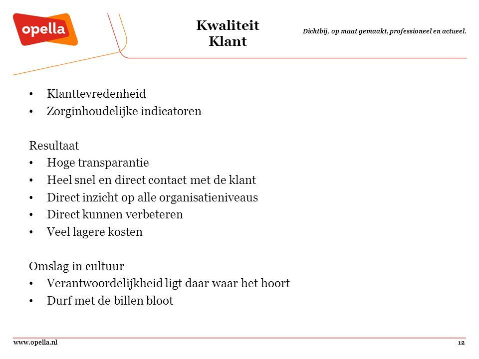 www.opella.nl12 Dichtbij, op maat gemaakt, professioneel en actueel. Kwaliteit Klant Klanttevredenheid Zorginhoudelijke indicatoren Resultaat Hoge tra
