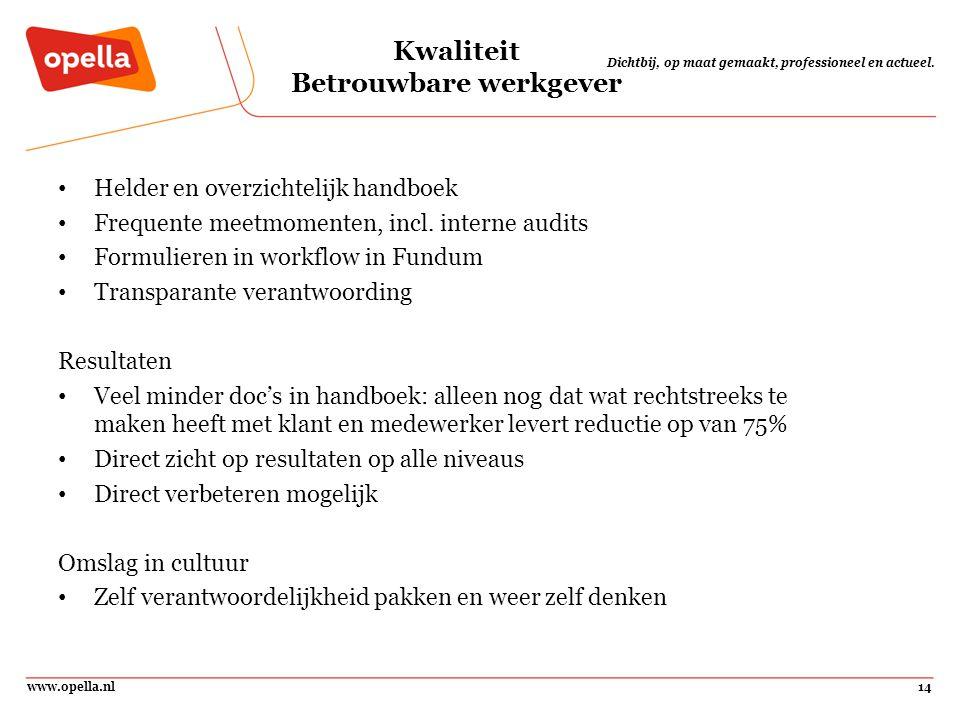 www.opella.nl14 Dichtbij, op maat gemaakt, professioneel en actueel. Kwaliteit Betrouwbare werkgever Helder en overzichtelijk handboek Frequente meetm