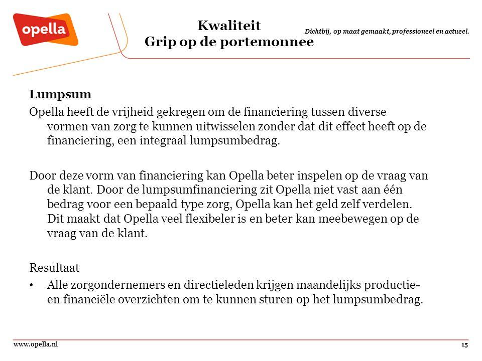 www.opella.nl15 Dichtbij, op maat gemaakt, professioneel en actueel. Kwaliteit Grip op de portemonnee Lumpsum Opella heeft de vrijheid gekregen om de