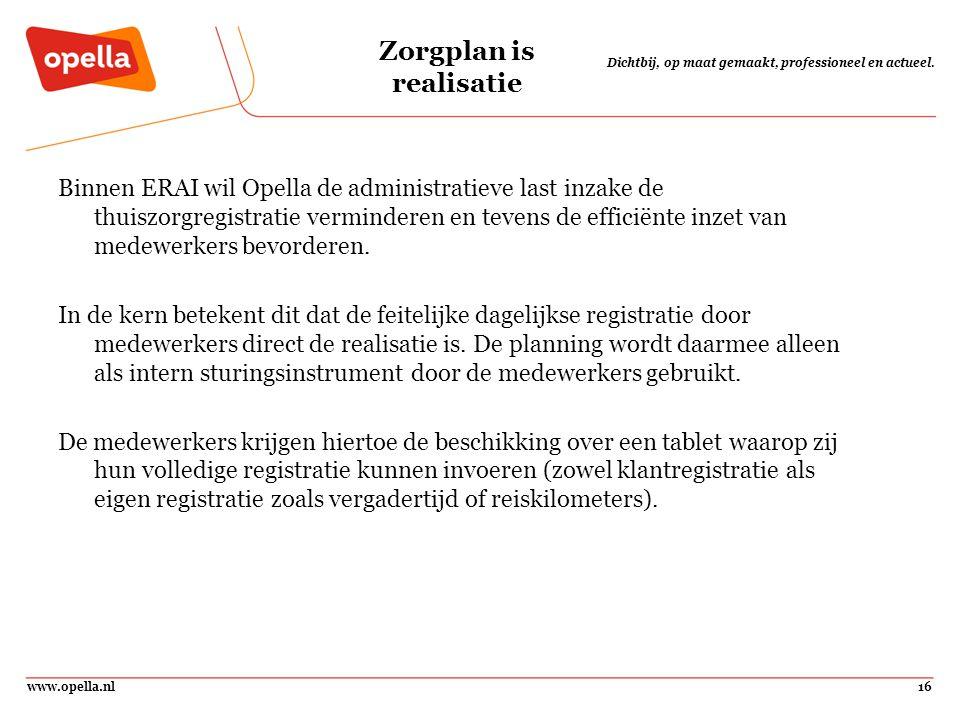www.opella.nl16 Dichtbij, op maat gemaakt, professioneel en actueel. Zorgplan is realisatie Binnen ERAI wil Opella de administratieve last inzake de t