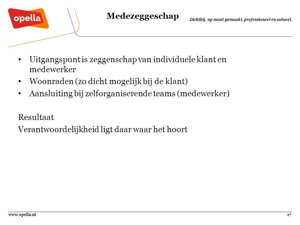 www.opella.nl17 Dichtbij, op maat gemaakt, professioneel en actueel. Medezeggeschap Uitgangspunt is zeggenschap van individuele klant en medewerker Wo