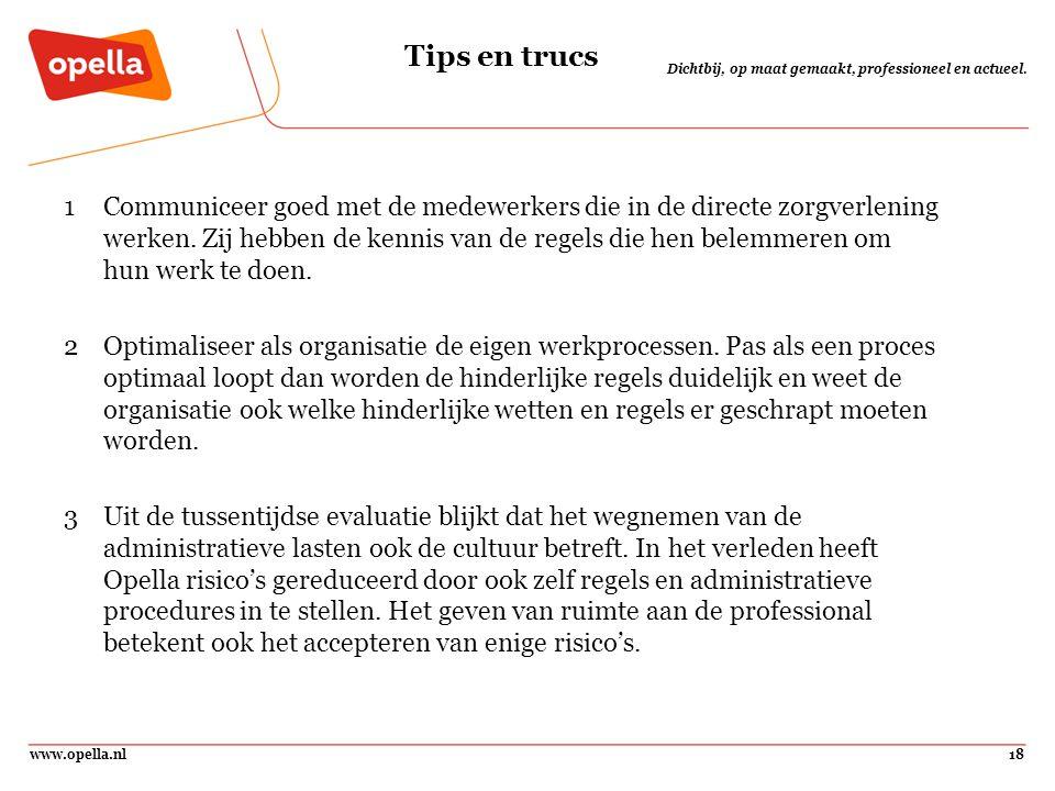 www.opella.nl18 Dichtbij, op maat gemaakt, professioneel en actueel. Tips en trucs 1Communiceer goed met de medewerkers die in de directe zorgverlenin