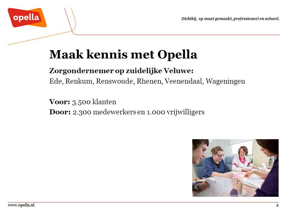 www.opella.nl2 Dichtbij, op maat gemaakt, professioneel en actueel. Maak kennis met Opella Zorgondernemer op zuidelijke Veluwe: Ede, Renkum, Renswoude