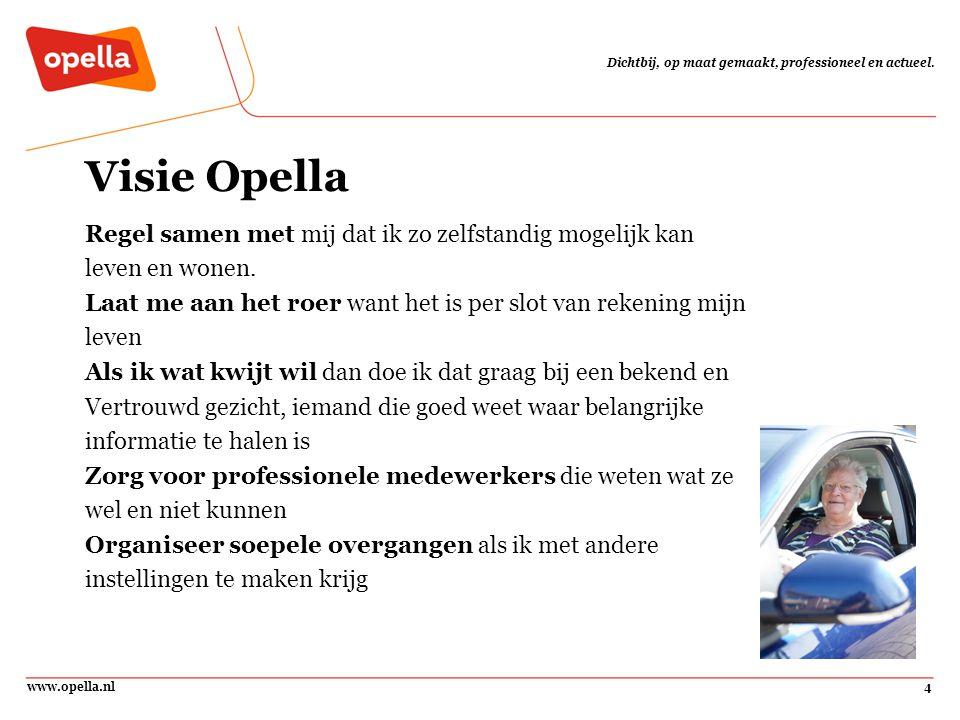 www.opella.nl4 Dichtbij, op maat gemaakt, professioneel en actueel. Visie Opella Regel samen met mij dat ik zo zelfstandig mogelijk kan leven en wonen