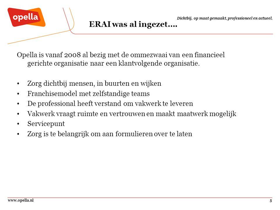 www.opella.nl5 Dichtbij, op maat gemaakt, professioneel en actueel. ERAI was al ingezet…. Opella is vanaf 2008 al bezig met de ommezwaai van een finan