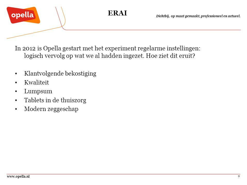 www.opella.nl7 Dichtbij, op maat gemaakt, professioneel en actueel. ERAI In 2012 is Opella gestart met het experiment regelarme instellingen: logisch