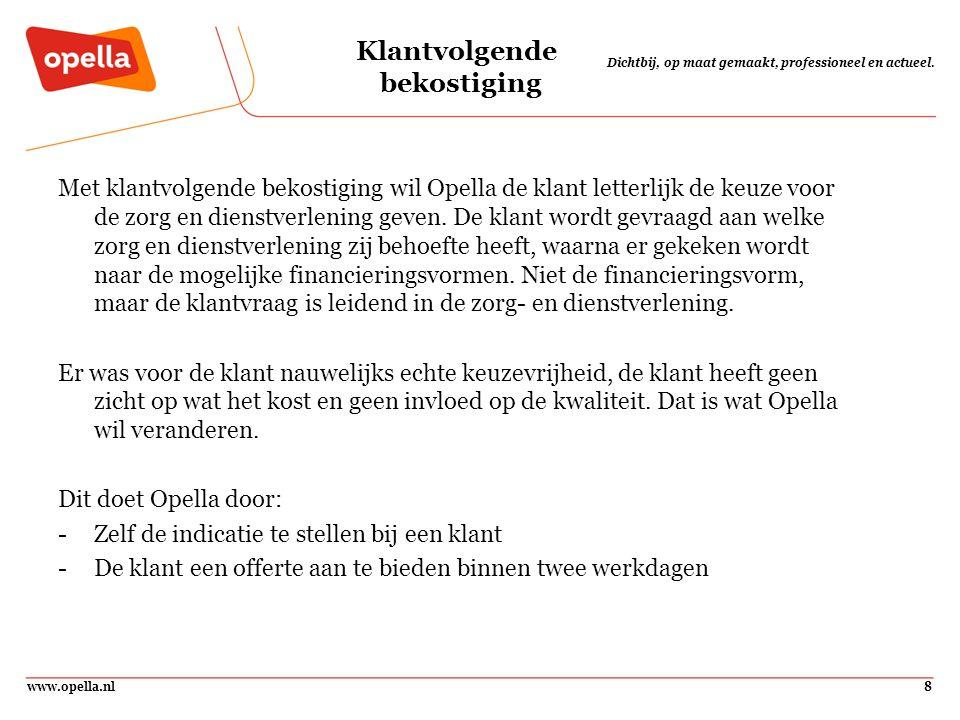 www.opella.nl8 Dichtbij, op maat gemaakt, professioneel en actueel. Klantvolgende bekostiging Met klantvolgende bekostiging wil Opella de klant letter