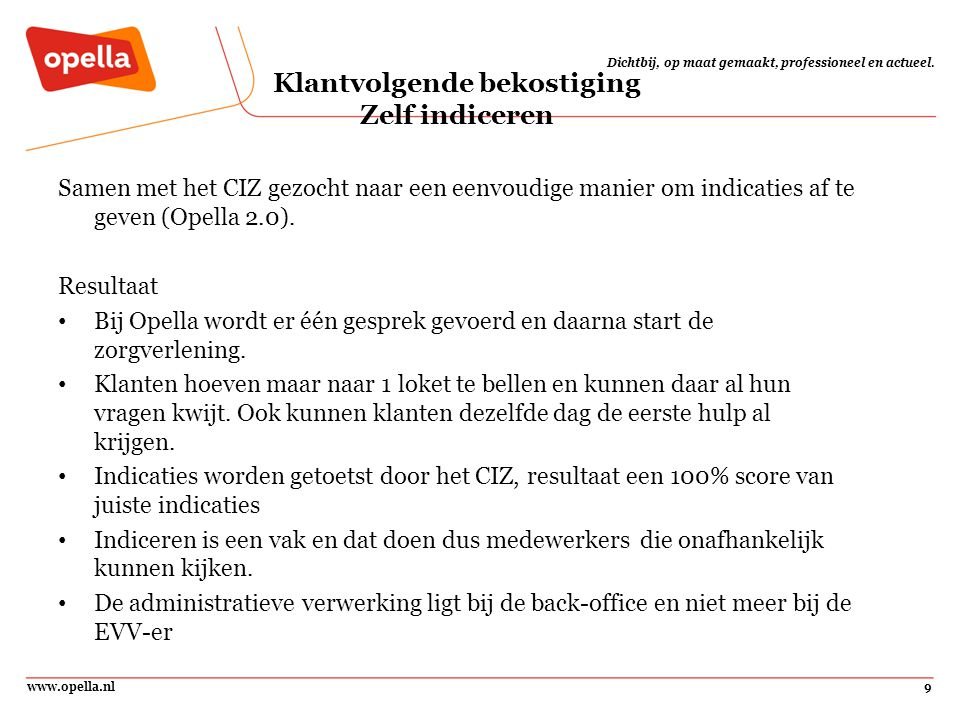 www.opella.nl9 Dichtbij, op maat gemaakt, professioneel en actueel. Klantvolgende bekostiging Zelf indiceren Samen met het CIZ gezocht naar een eenvou