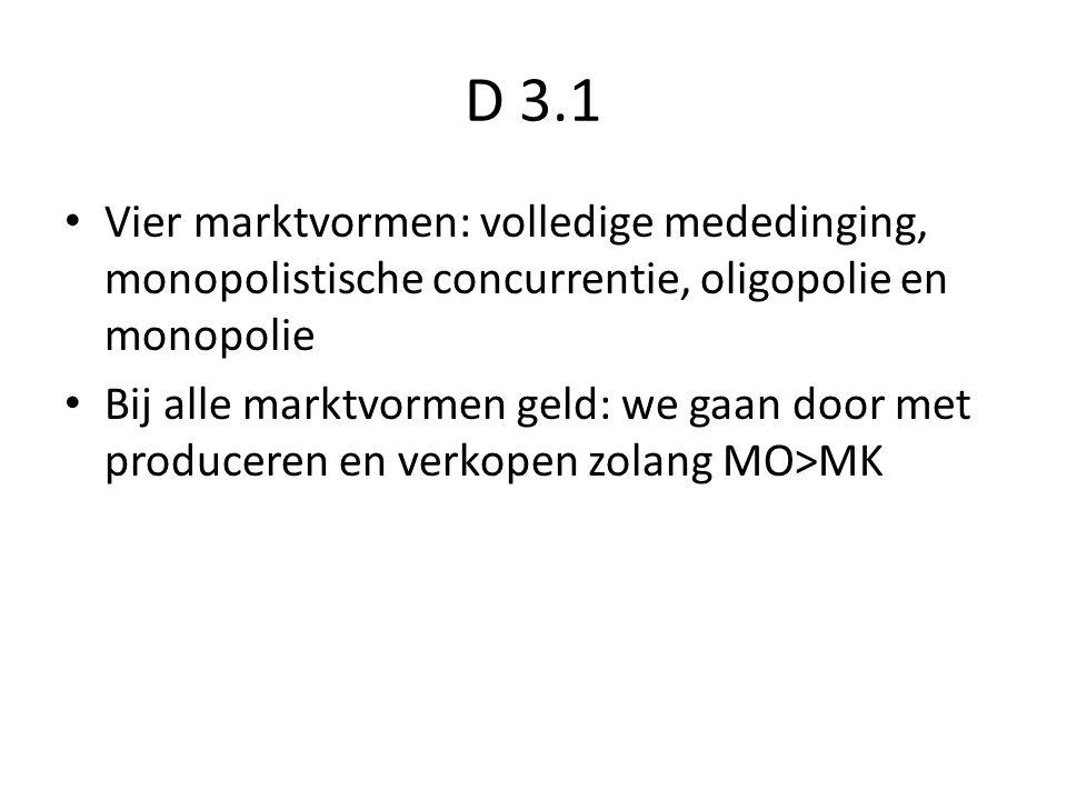 D 3.1 Vier marktvormen: volledige mededinging, monopolistische concurrentie, oligopolie en monopolie Bij alle marktvormen geld: we gaan door met produceren en verkopen zolang MO>MK