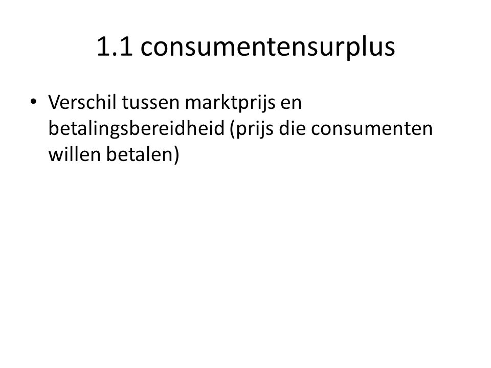 1.2 Martkevenwicht Prijs op een markt waarbij vraag en aanbod in evenwicht zijn; gelijk aan elkaar zijn.