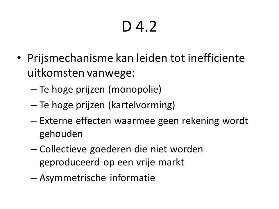 D 4.2 Prijsmechanisme kan leiden tot inefficiente uitkomsten vanwege: – Te hoge prijzen (monopolie) – Te hoge prijzen (kartelvorming) – Externe effect