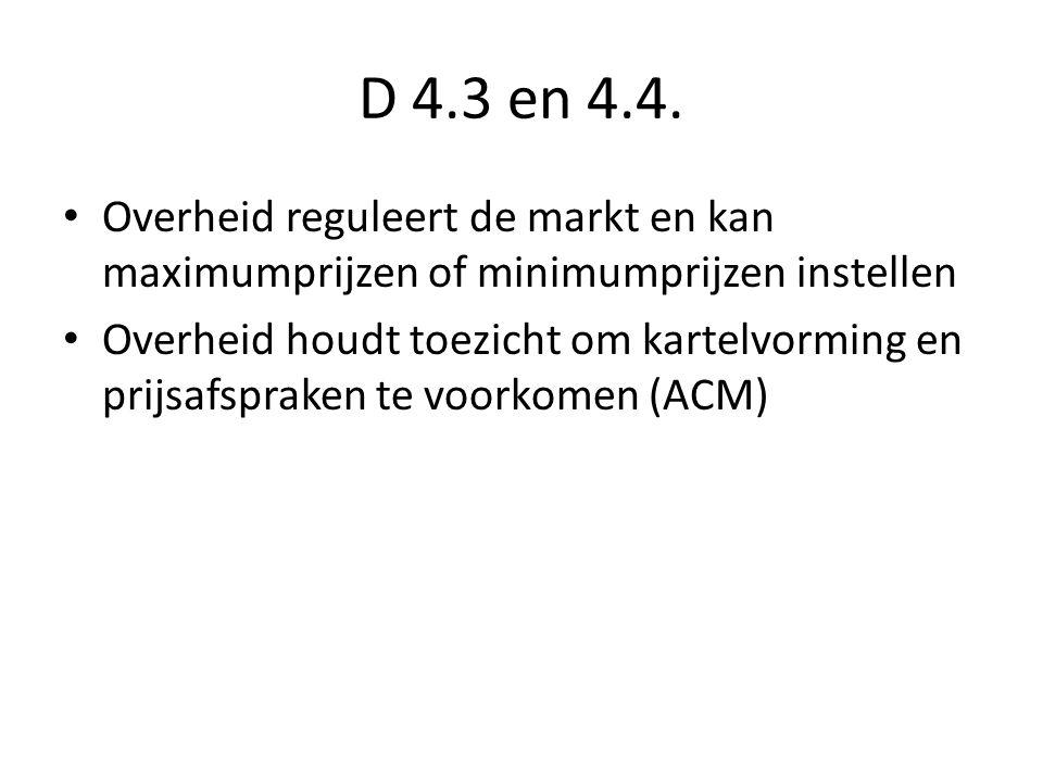 D 4.3 en 4.4. Overheid reguleert de markt en kan maximumprijzen of minimumprijzen instellen Overheid houdt toezicht om kartelvorming en prijsafspraken
