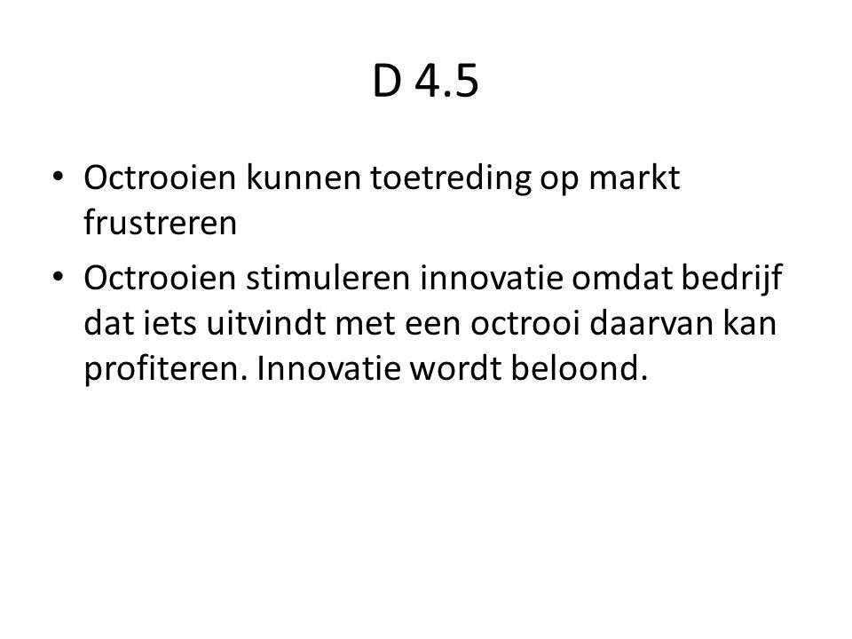 D 4.5 Octrooien kunnen toetreding op markt frustreren Octrooien stimuleren innovatie omdat bedrijf dat iets uitvindt met een octrooi daarvan kan profi