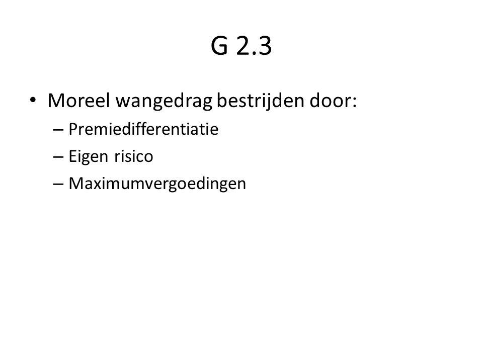 G 2.3 Moreel wangedrag bestrijden door: – Premiedifferentiatie – Eigen risico – Maximumvergoedingen