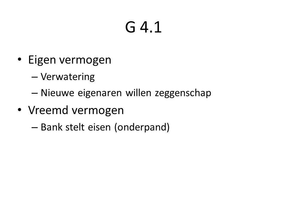 G 4.1 Eigen vermogen – Verwatering – Nieuwe eigenaren willen zeggenschap Vreemd vermogen – Bank stelt eisen (onderpand)
