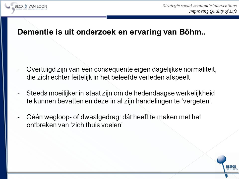 Strategic social-economic interventions Improving Quality of Life Dementie is uit onderzoek en ervaring van Böhm..