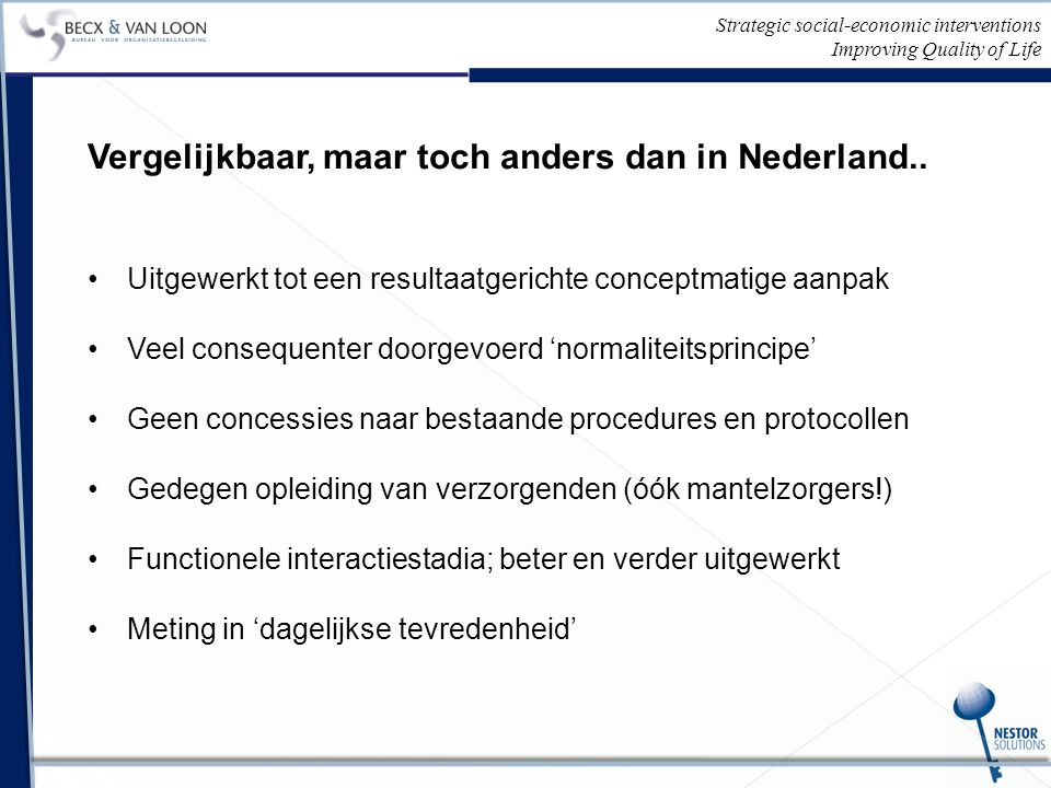 Strategic social-economic interventions Improving Quality of Life Vergelijkbaar, maar toch anders dan in Nederland..