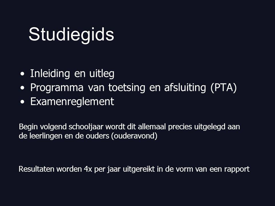 Studiegids Inleiding en uitleg Programma van toetsing en afsluiting (PTA) Examenreglement Resultaten worden 4x per jaar uitgereikt in de vorm van een