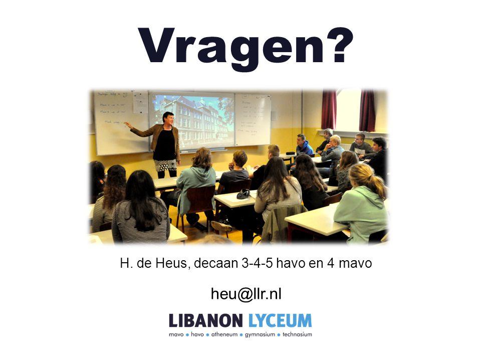 Vragen? H. de Heus, decaan 3-4-5 havo en 4 mavo heu@llr.nl