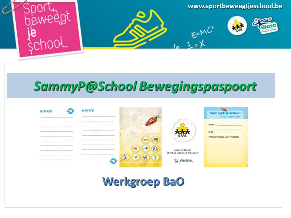 SammyP@School Bewegingspaspoort SammyP@School Bewegingspaspoort Werkgroep BaO www.sportbeweegtjeschool.be