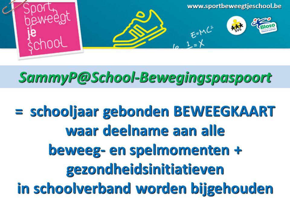 www.sportbeweegtjeschool.be = schooljaar gebonden BEWEEGKAART waar deelname aan alle beweeg- en spelmomenten + gezondheidsinitiatieven in schoolverband worden bijgehouden SammyP@School-Bewegingspaspoort