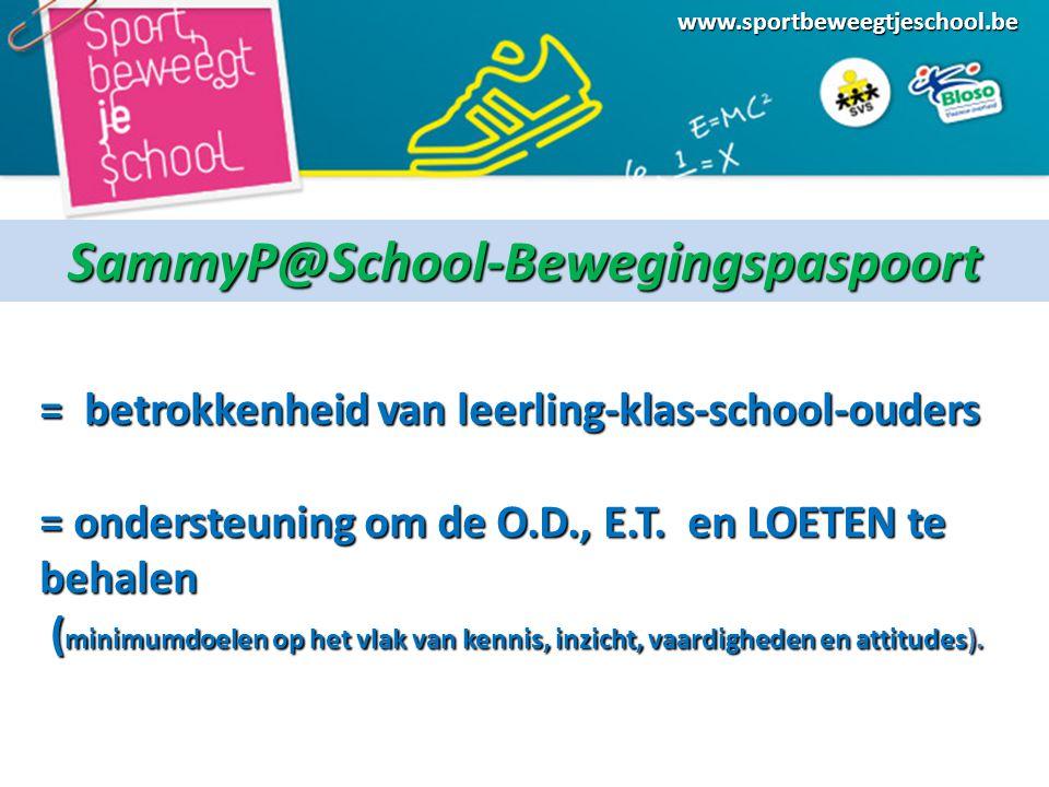 www.sportbeweegtjeschool.beSammyP@School-Bewegingspaspoort = betrokkenheid van leerling-klas-school-ouders = ondersteuning om de O.D., E.T.