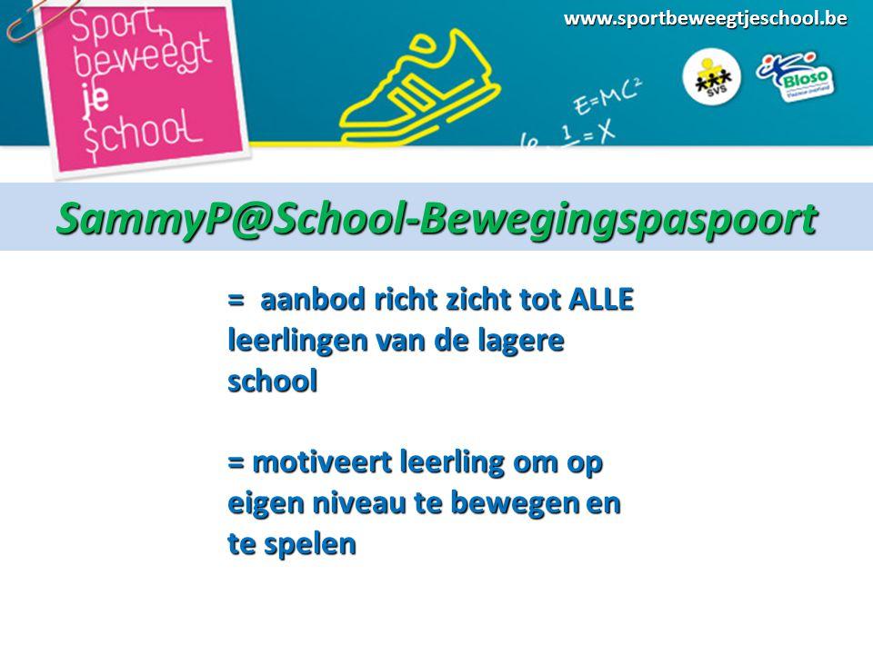 www.sportbeweegtjeschool.beSammyP@School-Bewegingspaspoort = aanbod richt zicht tot ALLE leerlingen van de lagere school = motiveert leerling om op eigen niveau te bewegen en te spelen