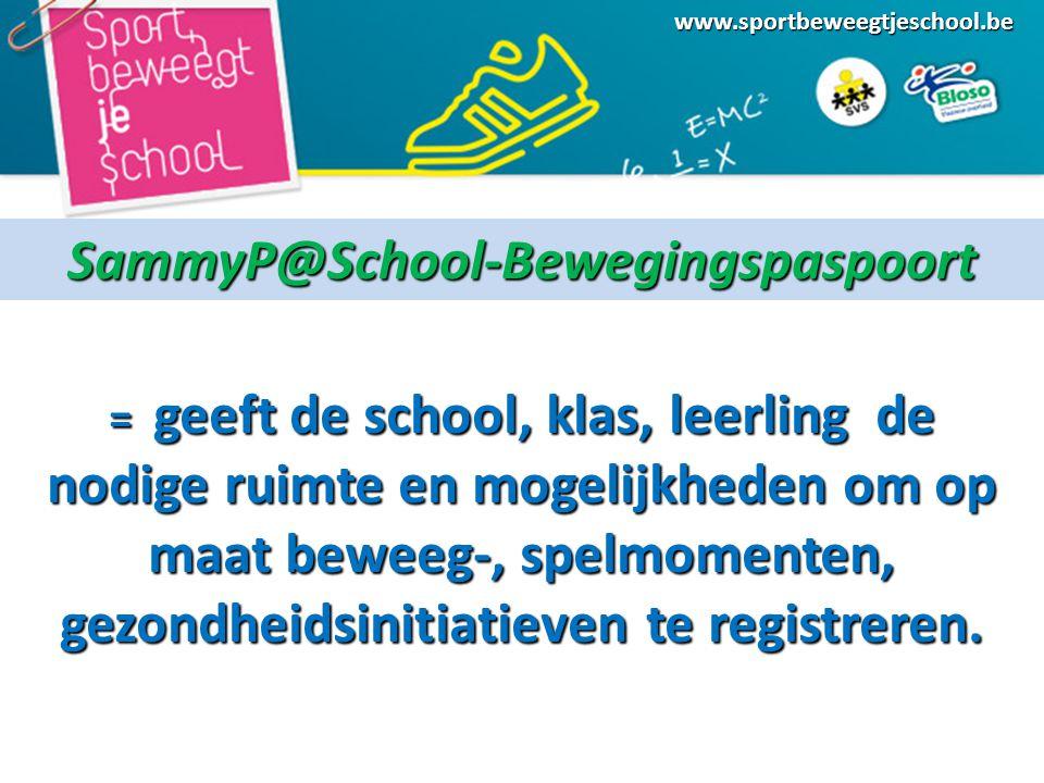 www.sportbeweegtjeschool.beSammyP@School-Bewegingspaspoort = geeft de school, klas, leerling de nodige ruimte en mogelijkheden om op maat beweeg-, spelmomenten, gezondheidsinitiatieven te registreren.
