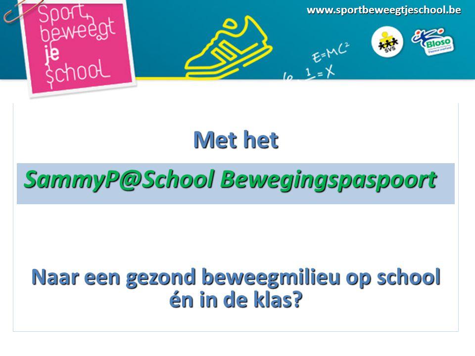 Met het SammyP@School Bewegingspaspoort SammyP@School Bewegingspaspoort Naar een gezond beweegmilieu op school én in de klas.