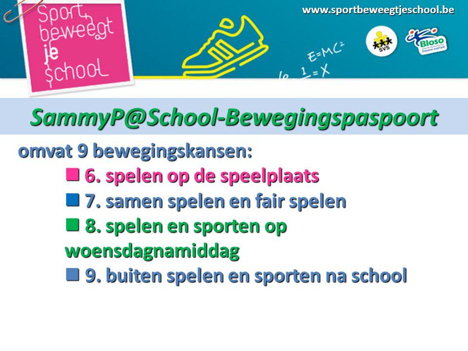 www.sportbeweegtjeschool.beSammyP@School-Bewegingspaspoort omvat 9 bewegingskansen: 6.
