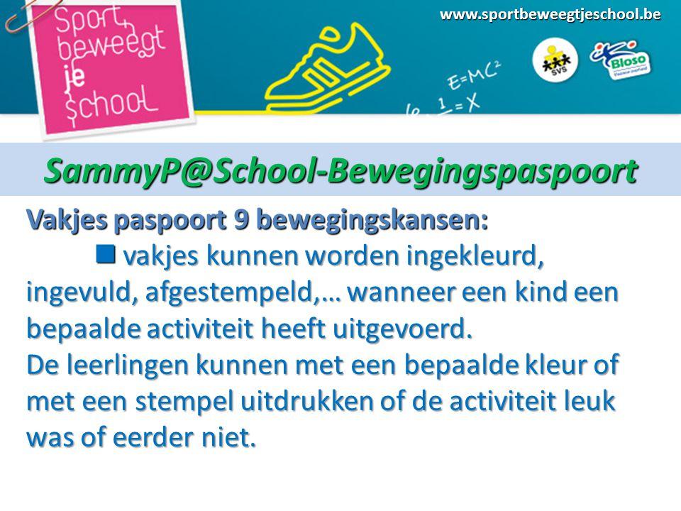 www.sportbeweegtjeschool.beSammyP@School-Bewegingspaspoort Vakjes paspoort 9 bewegingskansen: vakjes kunnen worden ingekleurd, ingevuld, afgestempeld,… wanneer een kind een bepaalde activiteit heeft uitgevoerd.
