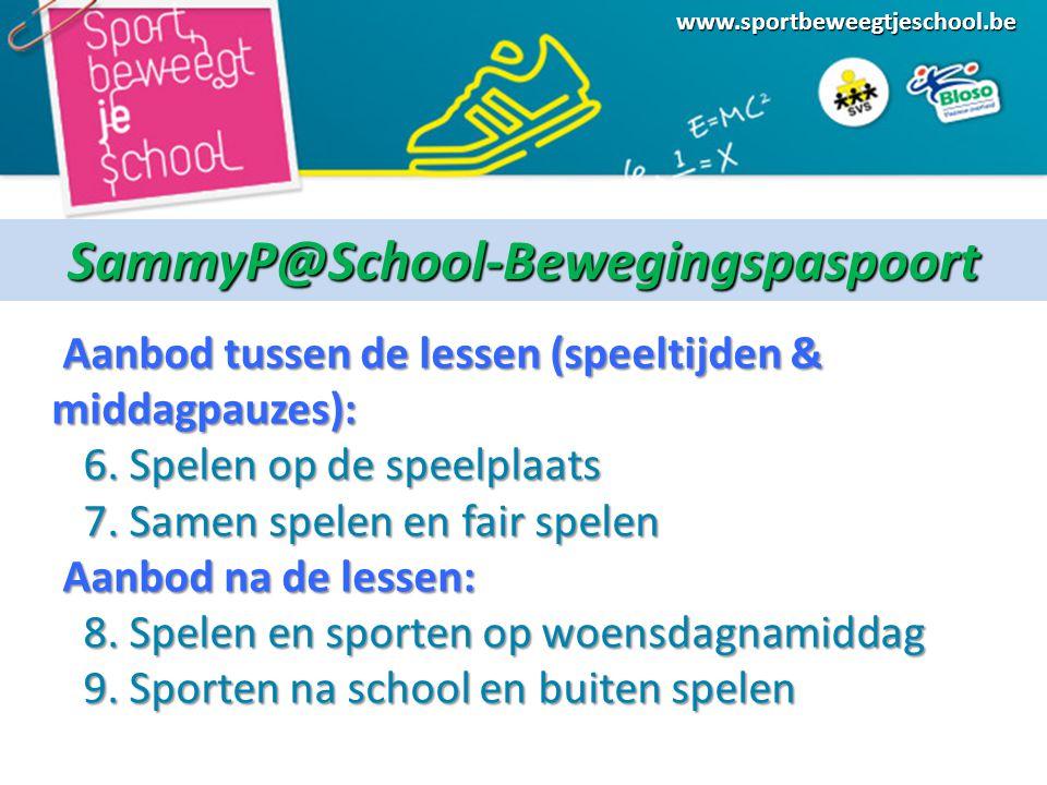 www.sportbeweegtjeschool.beSammyP@School-Bewegingspaspoort Aanbod tussen de lessen (speeltijden & middagpauzes): Aanbod tussen de lessen (speeltijden & middagpauzes): 6.