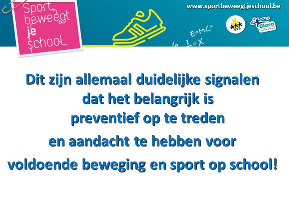 www.sportbeweegtjeschool.be Dit zijn allemaal duidelijke signalen dat het belangrijk is preventief op te treden en aandacht te hebben voor voldoende beweging en sport op school!
