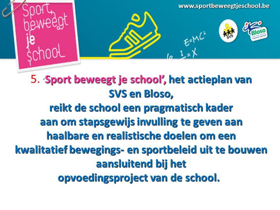 www.sportbeweegtjeschool.be Sport beweegt je school', het actieplan van 5.