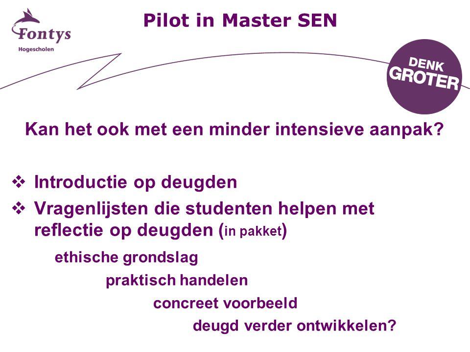 Pilot in Master SEN Kan het ook met een minder intensieve aanpak?  Introductie op deugden  Vragenlijsten die studenten helpen met reflectie op deugd